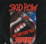 OH SAY CAN YOU SCREAM/SKID ROW