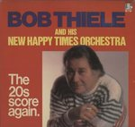THE 20S SCORE AGAIN./BOB THIELE AND HIS NEW HAPPY TIMES ORCHESTRA