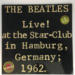 THE BEATLES LIVE! AT THE STAR-CLUB IN HAMBURG, GERMANY; 1962