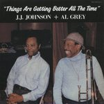 THINGS ARE GETTING BETTER ALL THE TIME/J.J.JOHNSON+AL GREY