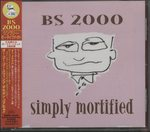 SIMPLY MORTIFIED/BS 2000