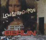 LOW STANDARDS/JEFF BERLIN