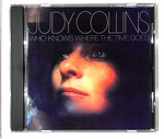 WHO KNOWS WHERE THE TIME GOSE/JUDY COLLINS