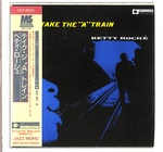 TAKE THE A TRAIN/BETTY ROCHE