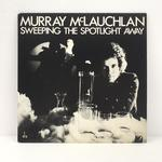 SWEEPING THE SPOTLIGHT AWAY/MURRAY MCLAUCHLAN