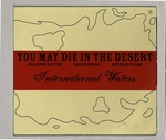 INTERNATIONAL WATERS/YOU MAY DIE IN THE DESERT