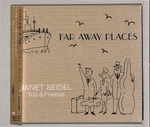 FAR AWAY PLACES/JANET SEIDEL