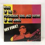 MY FIRE! MORE OF THE PSYCHEDELIC SOUL JAZZ GUITAR OF JOE JONES