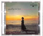 GOODBYE TO LOVE/CLAUDIA THOMPSON