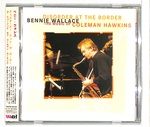 DISORDER AT THE BORDER - THE MUSIC OF COLEMAN HAWKINS/BENNIE WALLACE