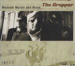 THE DROPPER/MEDESKI MARTIN & WOOD