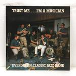 TRUST ME... I'M A MUSICIAN/EVERGREEN CLASSICS JAZZ BAND