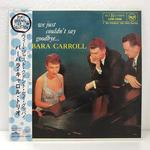 WE JUST COULDN'T SAY GOODBYE/BARBARA CARROLL
