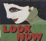 LOOK NOW/ELVIS COSTELLO & THE IMPOSTERS