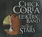 TO THE STARS/CHICK COREA ELEKTRIC BAND